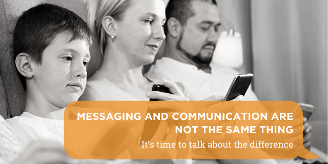 Messaging and Communication are Not the Same Thing